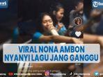 viral-video-nona-ambon-nyanyi-lagu-jang-ganggu-ditonton-14-juta-kali-di-tiktok.jpg