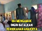 viral-video-seorang-ibu-mengamuk-di-depan-penghulu-ingin-batalkan-pernikahan-anaknya.jpg