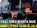 viral-video-wanita-naik-hummer-tebar-uang-di-jalan-ngaku-terinspirasi-jokowi.jpg