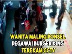wanita-maling-ponsel-pegawai-burger-king-antasari-terekam-cctv.jpg