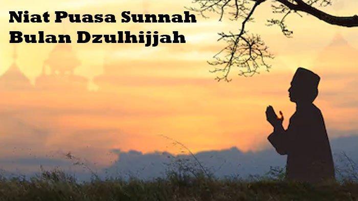 Bacaan Niat Puasa Dzulhijjah, Tarwiyah, Arafah Sebelum Idul Adha 2020, Disertai Hukum dan Keutamaan