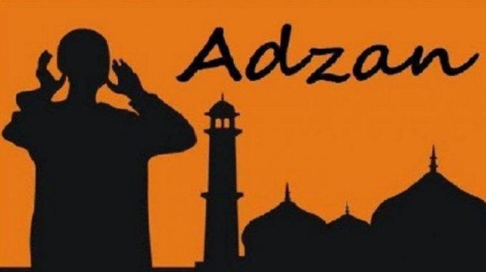 Bacaan Adzan dan Iqomah Lengkap Doa Setelah Adzan dalam Bahasa Arab, Latin & Artinya