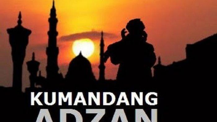 Bacaan Doa Setelah Adzan Bahasa Arab & Latin serta Artinya, Juga Pengertian dan Keutamaan Adzan