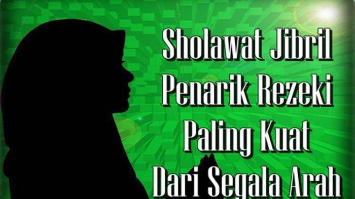 Lafaz Pendek Tapi Sholawat Jibril Diyakini Khasiatnya Penarik Rezeki Segala Arah, Jumlah Bilangan