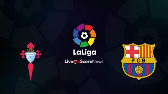 SEDANG BERLANGSUNG 2 LINK Live Streaming Liga Spanyol Celta Vigo vs Barcelona - Nonton Gratis di HP