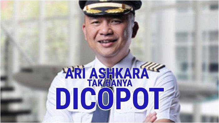Ari Ashkara Eks Dirut Garuda Indonesia Selain Dicopot, Lihat Hukuman Menanti Usai Erick Thohir Murka