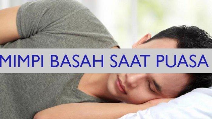 Puasa Batal Jika Mimpi Basah di Siang Hari Saat Ramadhan? Begini Penjelasan Lengkapnya