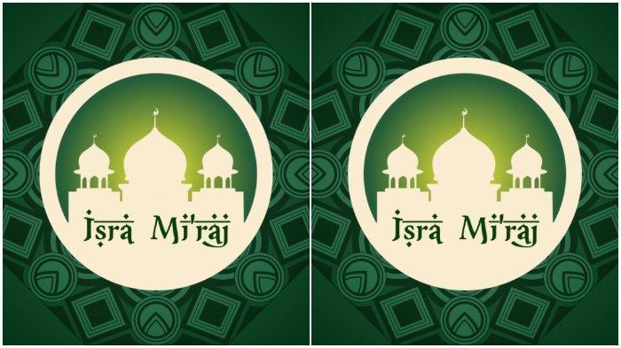 Apa Itu Isra Miraj Jatuh Pada 11 Maret 2021 Cara Memperingati Isra Miraj Nabi Muhammad Saw Tribun Timur