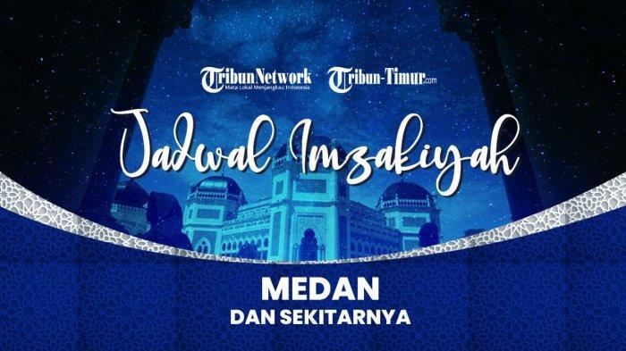 Jadwal Imsak dan Buka Puasa di Kota Medan Hari Ini 27 April 2021 atau 15 Ramadhan 1442 H