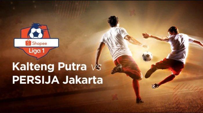 Skor 0-0, Link Live Streaming Indosiar Vidio.com Kalteng Putra vs Persija Jakarta Liga 1, Laga Akhir