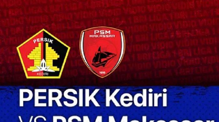 Link Live Streaming TV Online Persik Kediri vs PSM Makassar, Nonton Tanpa Buffer Siapa 3 Poin?