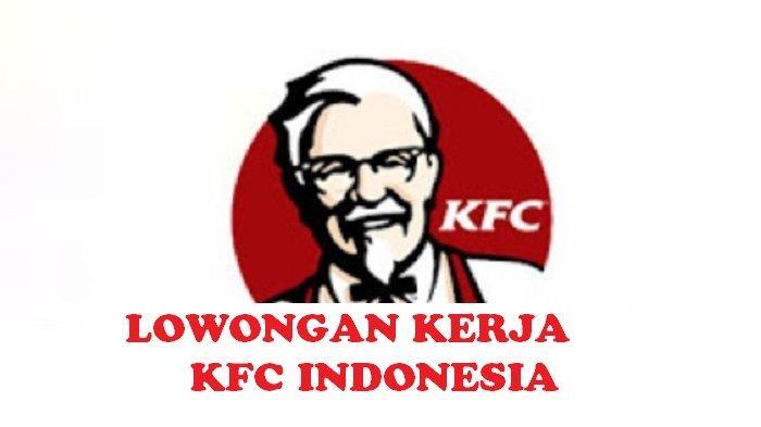 Lowongan Kerja SMA SMK - KFC Indonesia Terima Karyawan Baru, Daftar Online, Cek Syarat di Sini