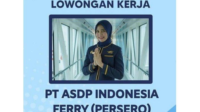 Lowongan Kerja Terbaru BUMN PT ASDP Indonesia Ferry Butuh 10 Karyawan Baru, Bisa Segera Gabung Juli