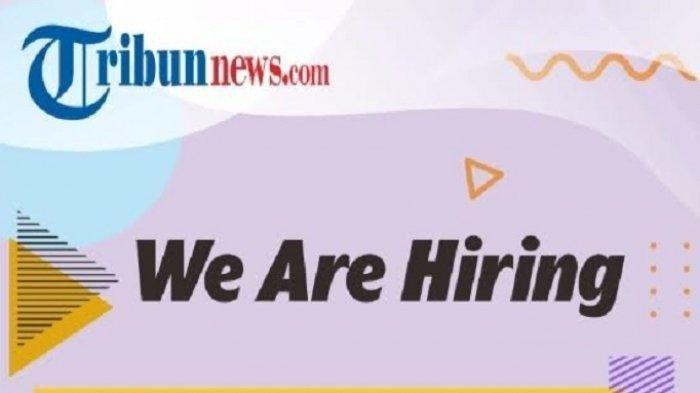 Lowongan Kerja - Tribunnews Network Terima Karyawan Baru, Cek Syarat dan Cara Daftar di Sini