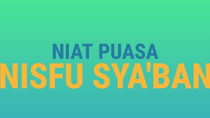 Bacaan Niat Puasa Nisfu Sya'ban dan Amalan, Ditunaikan Jelang Ramadhan, Lengkap di Sini
