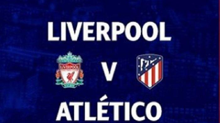 Nonton TV Online, 5 Link Live Streaming SCTV Liverpool vs Atletico Madrid, Akses di Sini via HP