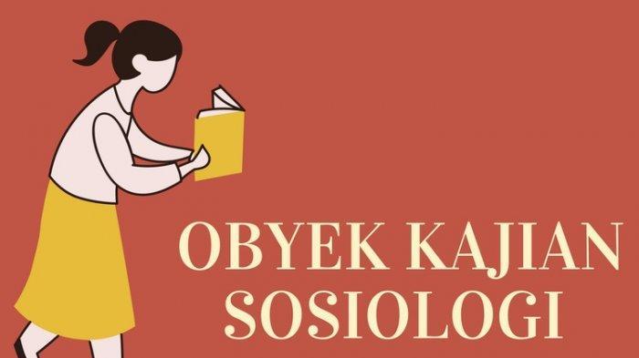 Mengenal Objek Kajian Ilmu Sosiologi