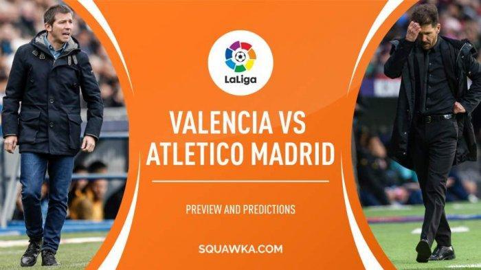 Nonton TV Online 3 LINK Live Streaming Liga Spanyol Valencia vs Atletico Madrid, Nonton Gratis di HP
