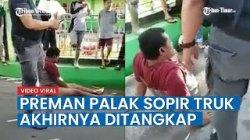 VIDEO Viral Preman Pemalak Sopir Truk di Padang Tak Berkutik Diciduk Polisi