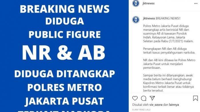 ramai di media sosial Instagram @jktnewss, yang juga memposting infomasi penangkapan Artis berinisial NR dan AB