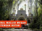 masjid-megah-di-tengah-hutan-viral-ini-fakta-faktanya.jpg