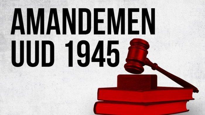Apa Itu Amandemen UUD 1945? Dilakukan 4 Kali, Riwayat, Perubahan Pasal dan Ketentuan Hasil Amandemen
