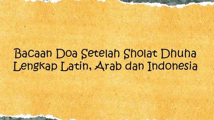 Doa Sesudah Sholat Dhuha Latin, Arab dan Artinya