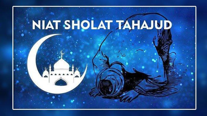 Bacaan niat Sholat Tahajud, tata cara dan keutamaan Sholat Tahajud. Simak waktu mengerjakan sholat tahajud.