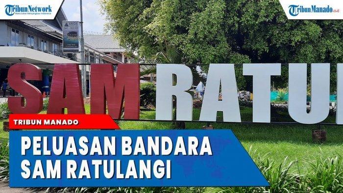 VIDEO Kondisi Bandara Sam Ratulangi Manado Terkini yang Tengah Diperluas