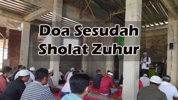 Kumpulan Doa yang Dibaca Setelah Melaksanakan Sholat Dzuhur, Berikut Bacaan Lengkap Terjemahannya