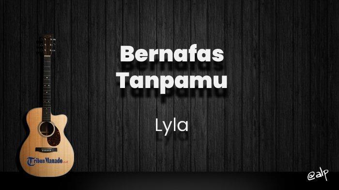 Chord Bernafas Tanpamu - Lyla, Kunci Gitar Dasar dari C, Lirik Lagu Akulah Serpihan Kisah Masa Lalu
