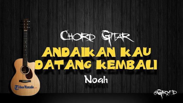Chord Gitar Andaikan Kau Datang Kembali - Noah
