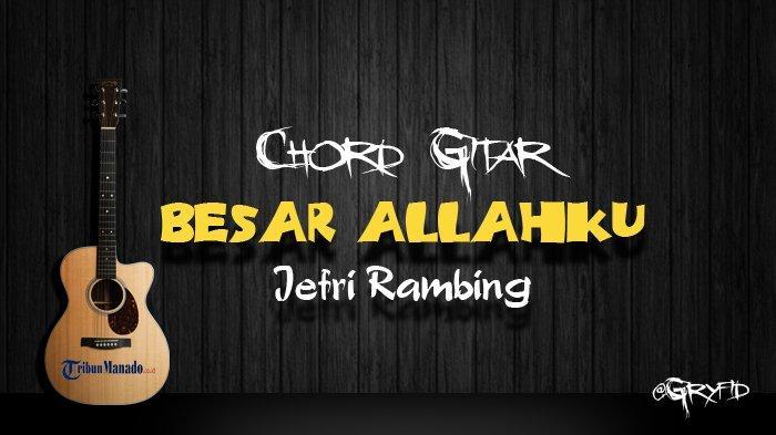 Chord Gitar Besar Allahku - Jefri Rambing