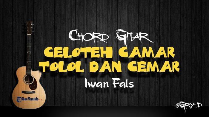 Chord Gitar Celoteh Camar Tolol dan Cemar - Iwan Fals