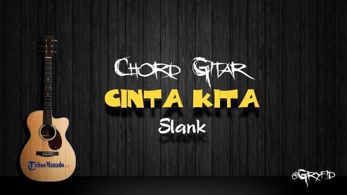 Chord Gitar Cinta Kita - Slank