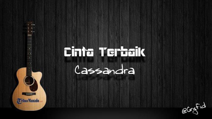 Chord Gitar dan Lirik Lagu 'Cinta Terbaik' - Cassandra, Kunci Dasar C Mudah Dimainkan