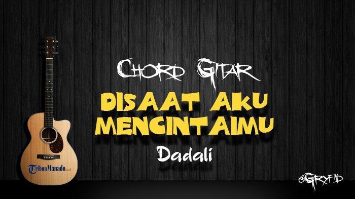 Chord Gitar Disaat Aku Mencintaimu - Dadali