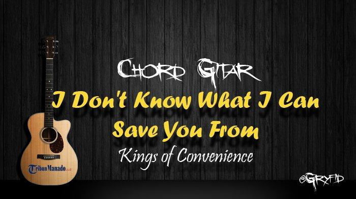 Chord Gitar I Don't Know What I Can Save You From - Kings of Convenience