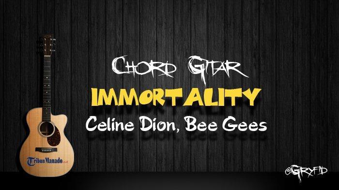 Chord Gitar dan Lirik Lagu Immortality - Celine Dion, Bee Gees