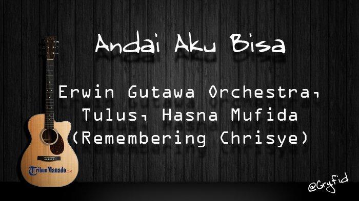 Chord Gitar Lagu Andai Aku Bisa - Erwin Gutawa Orchestra, Tulus, Hasna Mufida (Remembering Chrisye)