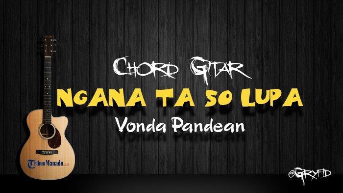Chord Gitar Lagu Manado Ngana Ta So Lupa - Vonda Pandean