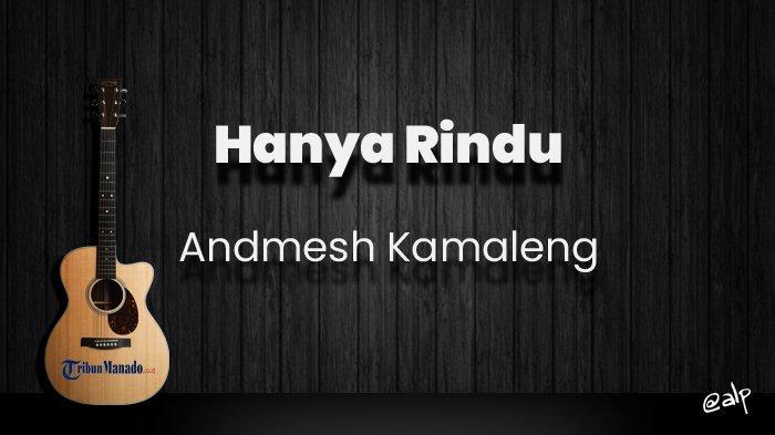 Chord Hanya Rindu - Andmesh Kamaleng, Kunci Gitar Dasar dari G, Lirik Lagu saat Ku Sendiri Kulihat