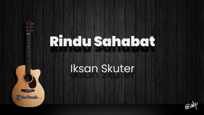 Chord Rindu Sahabat - Iksan Skuter, Kunci Gitar Dasar G, Lirik Lagu di Manakah Engkau Berada