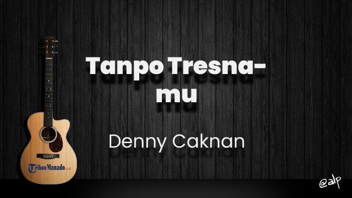 Chord Tanpo Tresnamu - Denny Caknan, Kunci Gitar Dasar dari C, Lirik Lagu Segampang Kuwi Caramu
