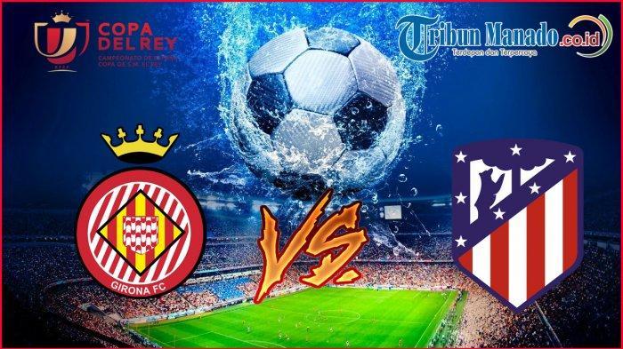 SEDANG EBRLANGSUNG! Copa Del Rey - Live Streaming Girona vs Atletico Madrid