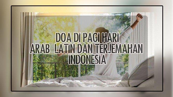 Bersyukur di Pagi Hari Saat Bangun Pagi, Baca Doa Ini, Berikut Bacaan Arab, Latin dan Indonesia