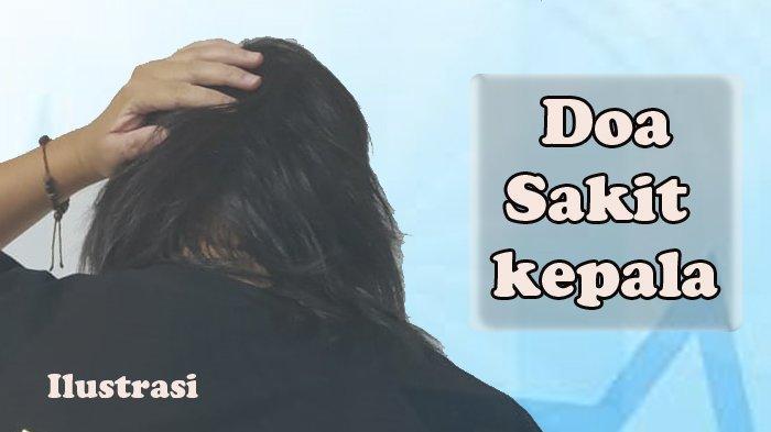 Doa Supaya Sakit Kepala Reda, Lafaz Arab, Latin dan Indonesia
