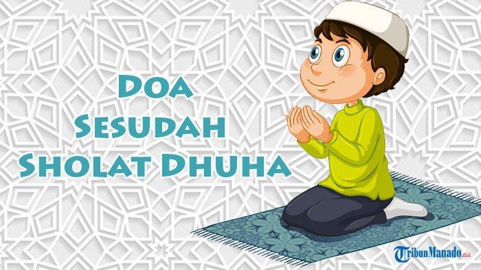 Doa Sesudah Sholat Dhuha, Bacaan Lengkap Terjemahan Indonesia, Amalan Senilai 360 Sedekah