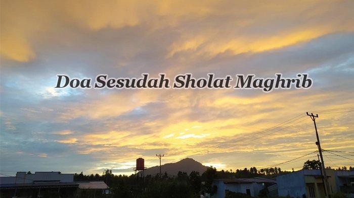 Lafaz Doa Sesudah Sholat Maghrib, Latin dan Indonesia, Lengkap Bacaan Zikir