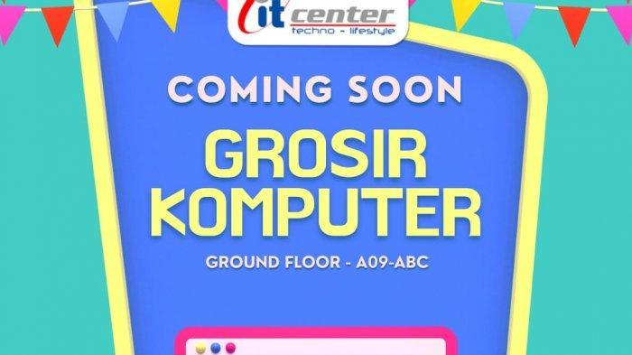 Kabar Gembira, Grosir Computer Segera Hadir di itCenter Manado